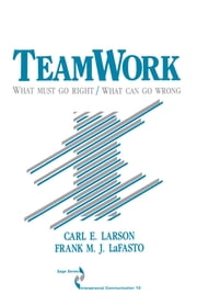 Teamwork - What Must Go Right/What Can Go Wrong ebook by Dr. Carl Larson, Dr. Frank M. J. LaFasto