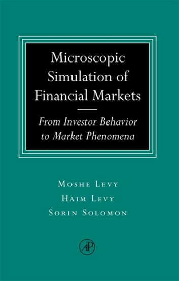 Microscopic Simulation of Financial Markets - From Investor Behavior to Market Phenomena ebook by Haim Levy,Moshe Levy,Sorin Solomon