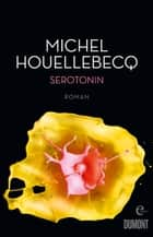 Serotonin - Roman eBook by Michel Houellebecq