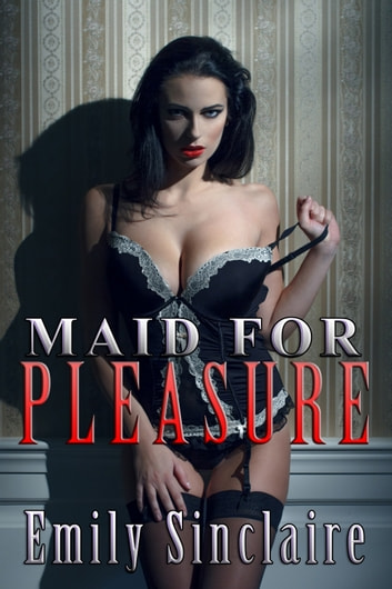 Maid for Pleasure ebook by Emily Sinclaire