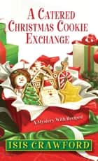 A Catered Christmas Cookie Exchange eBook by Isis Crawford