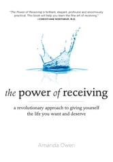 The Power of Receiving - A Revolutionary Approach to Giving Yourself the Life You Want and Deserve ebook by Amanda Owen