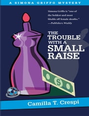 THE TROUBLE WITH A SMALL RAISE - A SIMONA GRIFFO MYSTERY ebook by Camilla Crespi