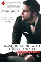 Masquerading with the Billionaire ebook by Alexia Adams