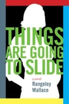 Things are Going to Slide ebook by Rangeley Wallace