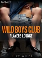 WILD BOYS CLUB - Players Lounge ebook by Lily Wilde