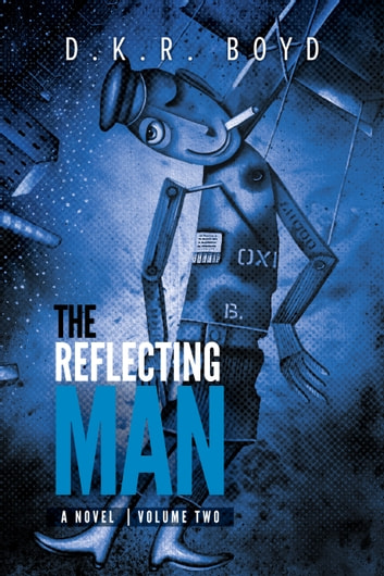 The Reflecting Man - Volume Two - Volume Two ebook by D.K.R. Boyd