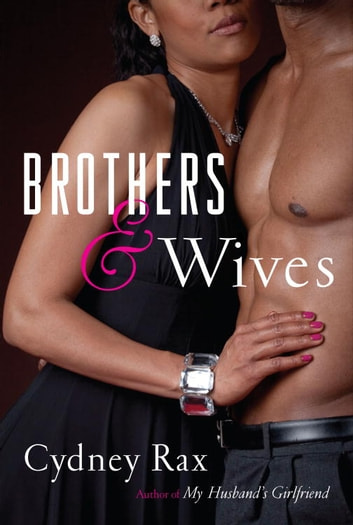 Brothers and Wives - A Novel ebook by Cydney Rax