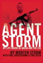 Agent Storm - My Life Inside al Qaeda and the CIA ebook by Morten Storm, Paul Cruickshank, Tim Lister