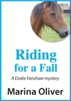 Riding For A Fall - Dodie Fanshaw Mystery ebook by Marina Oliver