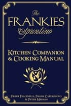 The Frankies Spuntino Kitchen Companion & Cooking Manual ebook by Frank Castronovo, Frank Falcinelli, Peter Meehan