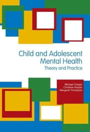 Child & Adolescent Mental Health: Theory & Practice ebook by Thompson, Margaret