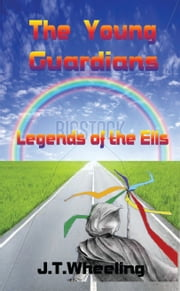 Legends of the Ells 2 The Young Guardians ebook by J T Wheeling