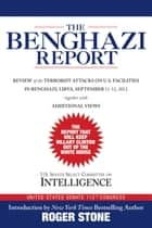 The Benghazi Report - Review of the Terrorist Attacks on U.S. Facilities in Benghazi, Libya, September 11-12, 2012 eBook by Roger Stone, U.S. Senate Select Committee on Intelligence