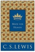 Made for Heaven - And Why on Earth It Matters ebook by C. Lewis