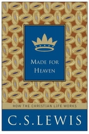 Made for Heaven - And Why on Earth It Matters ebook by C. S. Lewis