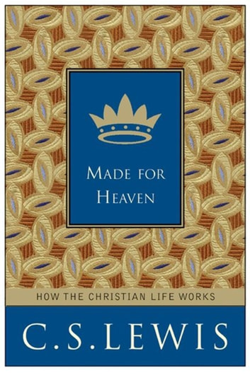 Made for Heaven - And Why on Earth It Matters 電子書 by C. S. Lewis