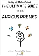 Getting Into Medical School: The Ultimate Guide for the Anxious Premed ebook by Shay Garrison