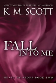 Fall Into Me - Heart of Stone Series #2 ebook by K.M. Scott