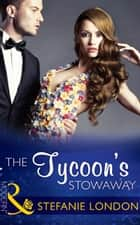 The Tycoon's Stowaway (Mills & Boon Modern) (Sydney's Most Eligible..., Book 3) ebook by Stefanie London