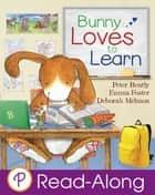 Bunny Loves to Learn ebook by Peter Bently, Various Various