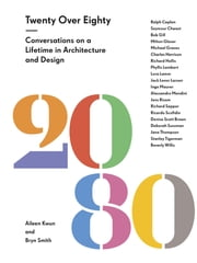 Twenty Over Eighty - Conversations on a Lifetime in Architecture and Design ebook by Aileen Kwun,Bryn Smith