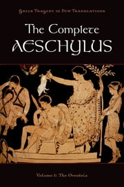 The Complete Aeschylus - Volume I: The Oresteia ebook by Aeschylus,Peter Burian,Alan Shapiro