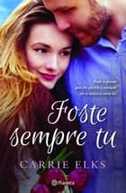 Foste Sempre Tu ebook by Carrie Elks