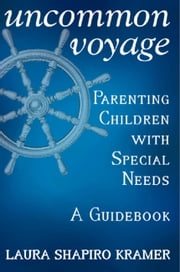 Uncommon Voyage - Parenting Children With Special Needs ebook by Kobo.Web.Store.Products.Fields.ContributorFieldViewModel