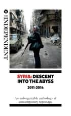 Syria: Descent Into The Abyss ebook by Patrick Cockburn,Robert Fisk,Kim Sengupta