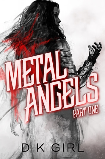 Metal Angels - Part One ebook by D K Girl