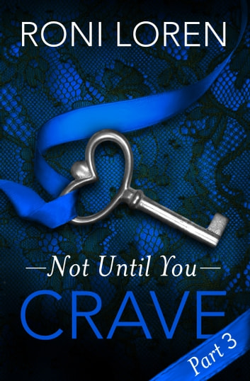 Crave: Not Until You, Part 3 ebook by Roni Loren
