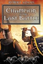Champion Of The Last Battle ebook by Adams, Robert