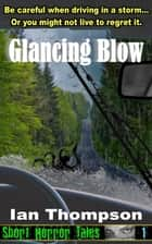 Glancing Blow ebook by Ian Thompson