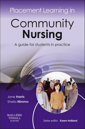 Placement Learning in Community Nursing - E-book - A guide for students in practice ebook by Sheila Nimmo,Jane Harris, MSc, BNurs, RN, DN, RHV, RM, CertEd, CPT