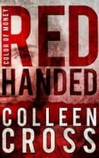 Red Handed: A Katerina Carter Color of Money Cozy Mystery ebook by Colleen Cross