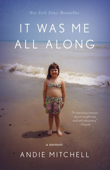 It Was Me All Along - A Memoir ebook by Andie Mitchell