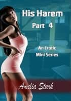 His Harem: Part Four ebook by