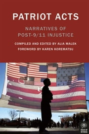 Patriot Acts - Narratives of Post-9/11 Injustice ebook by Alia Malek