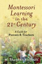 Montessori Learning in the 21st Century ebook by M. Shannon Helfrich,Andre Roberfroid