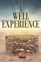 A Well Experience ebook by Terrence A. Kearney
