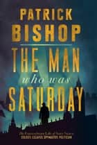 The Man Who Was Saturday: The Extraordinary Life of Airey Neave ebook by Patrick Bishop
