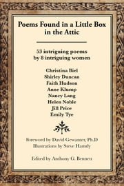 Poems Found in a Little Box in the Attic - 53 Intriguing Poems by 8 Intriguing Women ebook by Christina Biel,Shirley Duncan,Faith Hudson,Anne Klump,Nancy Lang,Helen Noble, Jill Price,Emily Tye