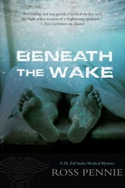 Beneath the Wake - A Dr. Zol Szabo Medical Mystery ebook by Ross Pennie
