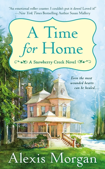 A Time For Home - A Snowberry Creek Novel ebook by Alexis Morgan