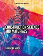 Construction Science and Materials ebook by Surinder Virdi