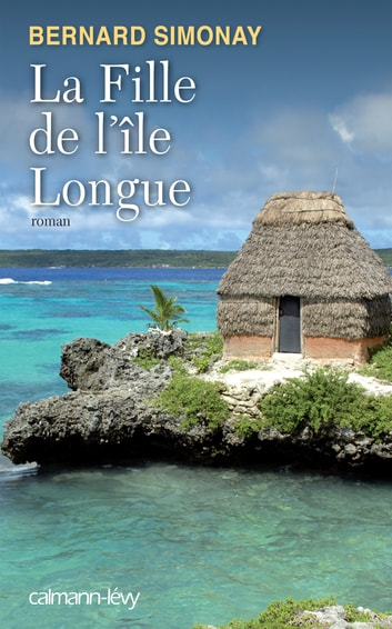 La Fille de l'île longue ebook by Bernard Simonay