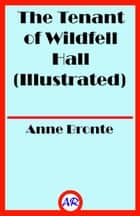 The Tenant of Wildfell Hall (Illustrated) ebook by Anne Bronte