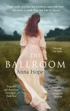 The Ballroom ebook by Anna Hope