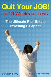 The Ultimate Real Estate Investing Blueprint: How to Quit Your Job in 19 Weeks or Less ebook by Sean Terry